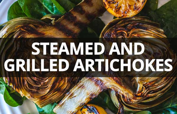 Steamed and Grilled Artichokes