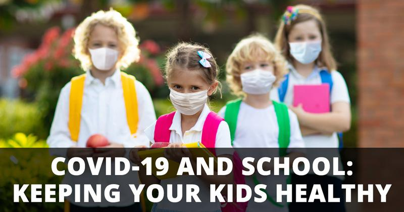 COVID-19 and School: Keeping Your Kids Healthy