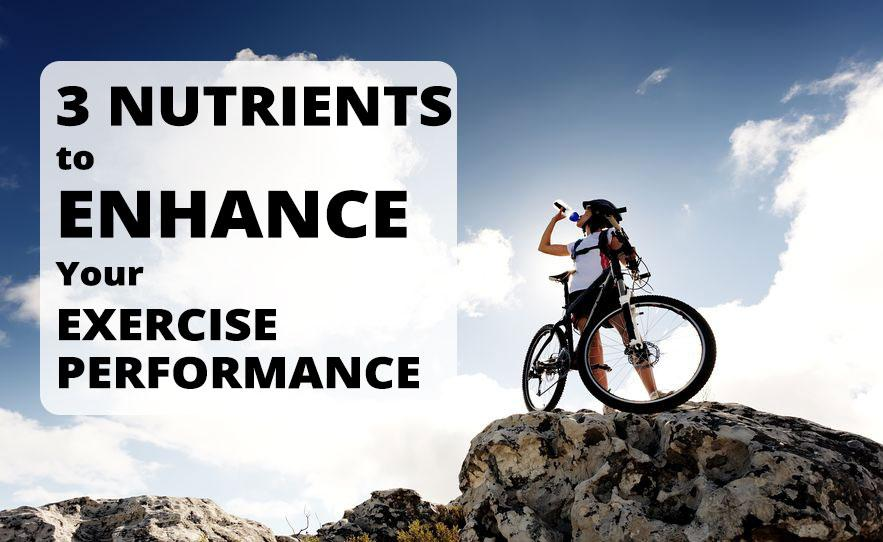 3 Nutrients to Enhance Your Exercise Performace